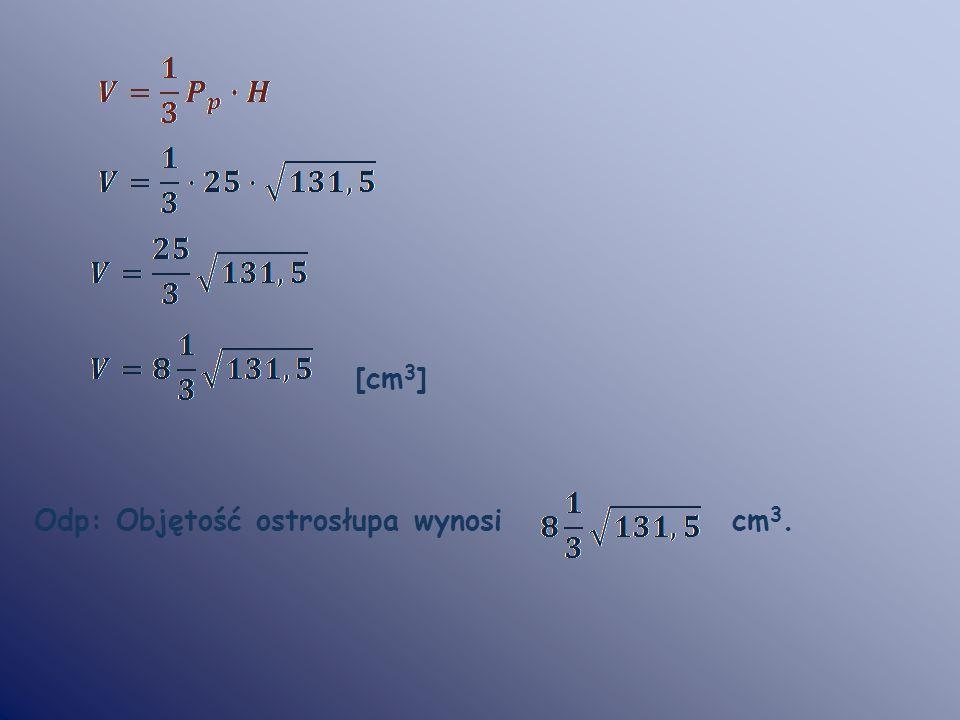 [cm3] Odp: Objętość ostrosłupa wynosi cm3.